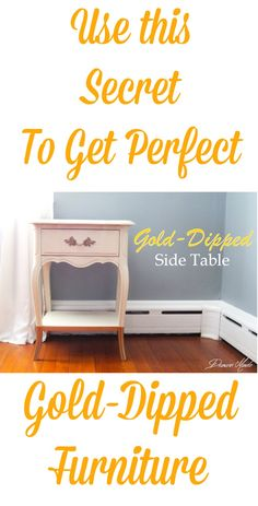 Use this secret to get perfect gold-dipped furniture every time