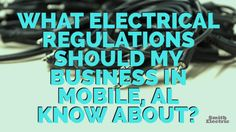 WHAT ELECTRICAL REGULATIONS SHOULD MY BUSINESS IN MOBILE ALABAMA KNOW ABOUT?