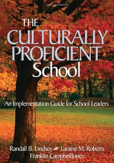 The Culturally Proficient School: An Implementation Guide for School Leaders: Randall B. Lindsey, Laraine M. Roberts, Franklin L. Campbell Jones