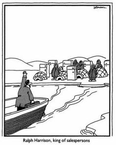 Ralph Harrison, king of salespersons - The Far Side, Gary Larson Far Side Cartoons, Far Side Comics, Funny Cartoons, Funny Comics, Funny Jokes, Hilarious, The Far Side, I Love To Laugh, Make You Smile