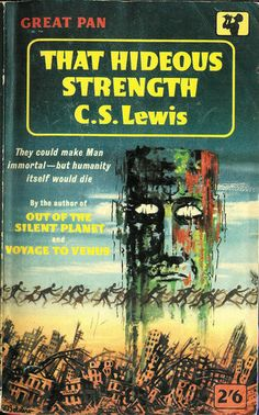That Hideous Strength by C.S. Lewis was published in 1945, third in the Cosmic series. It was also published under the title The Tortured Planet. - Science Fiction Cover Art