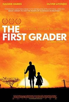 The First Grader .. loved this film at TIFF a few years ago. A heartwarming tale set in Kenya, based on a true story.