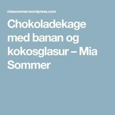 Chokoladekage med banan og kokosglasur – Mia Sommer