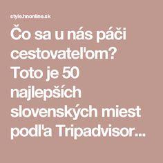 Čo sa u nás páči cestovateľom? Toto je 50 najlepších slovenských miest podľa Tripadvisoru | Cestovanie | HNstyle.sk - Lifestyle z prvej ruky pre mužov aj ženy