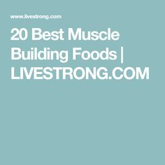 20 Best Muscle Building Foods   LIVESTRONG.COM