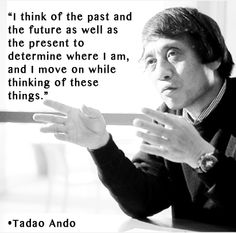 """I think of the past and the future as well as the present to determine where I am, and I move on while thinking of these things."" -Tadao Ando  #Visionary #Design #InteriorDesign  www.InteriorsBYMI.com"
