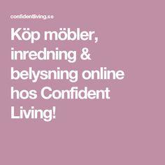 Köp möbler, inredning & belysning online hos Confident Living!