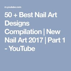 50 + Best Nail Art Designs Compilation | New Nail Art 2017 | Part 1 - YouTube