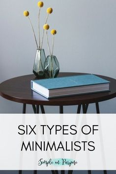 "Six Types of Minimalists. There is an ""Ah Ha"" moment here for everyone!"