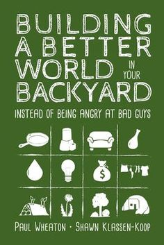 Availability: Building a better world in your backyard : instead of being angry at bad guys / Paul Wheaton & Shawn Klassen-Koop. Permaculture Design Course, Good Books, New Books, Build A Better World, Plant Breeding, Sleeping Under The Stars, World Problems, Worlds Of Fun, I Want To Cry