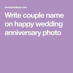 Write couple name on happy wedding anniversary photo