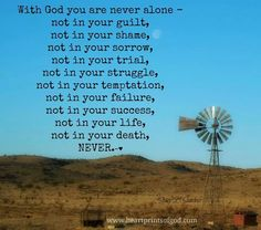 With God, you are never alone. NEVER.