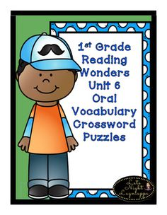 First Grade Reading Wonders Unit 6 Oral Vocabulary Crossword Puzzles! This is a wonderful resource to help reinforce oral vocabulary! BUNDLE and SAVE! Click the link below for the COMPLETE SET UNITS 1-6 Vocabulary Crossword Puzzles! First Grade Reading Wonders COMPLETE SET Units 1-6 Oral Vocabulary Crossword Puzzles