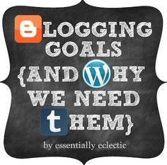 Blogging Goals {And Why We Need Them}. Everyone needs to set blogging goals! What are yours?