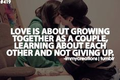 love is about growing together as A COUPLE, learning about each other and not giving up