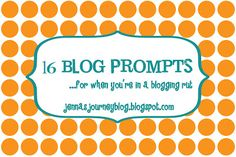 Jenna's Journey: 16 Blog prompts for when you're stuck!