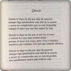 """""""...Quizás te diga un día que se me fue el amor, y cerraré los ojos para amarte mejor, porque el amor nos ciega, pero, vivos o muertos, nuestros ojos cerrados ven más que estando abiertos..."""". —José Ángel Buesa"""