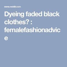 Dyeing faded black clothes? : femalefashionadvice