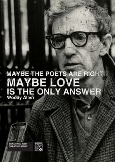 #GiftBuzz - Woody Allen Inspirational Quote - Maybe the Poets are right, maybe Love is the only answer