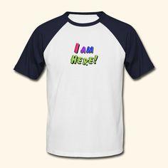 I Am Here! - Aufdruck auf Shirt