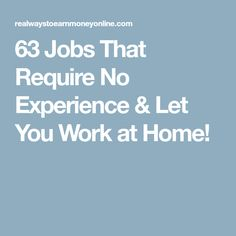 Are you trying to find work at home jobs that require no experience? This post has a list of 63 entry-level home-based positions you can apply for. Find Work, Find A Job, No Experience Jobs, I Want To Work, Entry Level, You Working, Work From Home Jobs, Frugal, How To Make Money