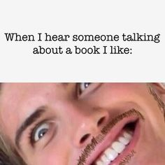 Yes, i too take the time to draw on a mustache before i barge in on a conversation about a book i like.