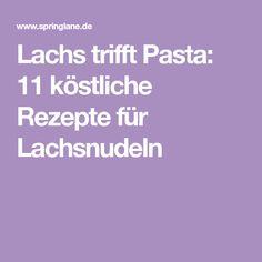 Lachs trifft Pasta: 11 köstliche Rezepte für Lachsnudeln
