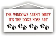 The Windows Aren't Dirty It's The Dog's Nose Art - sign