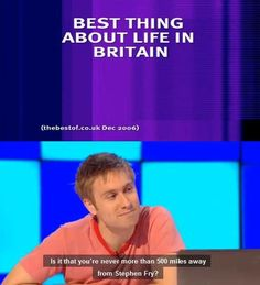 """Best thing about life in Britain: """"Is it that you're never more than 500 miles away from Stephen Fry?"""""""