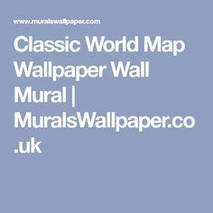 Classic World Map Wallpaper Wall Mural | MuralsWallpaper.co.uk