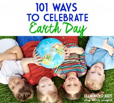 101 Ways To Celebrate Earth Day with Kids!