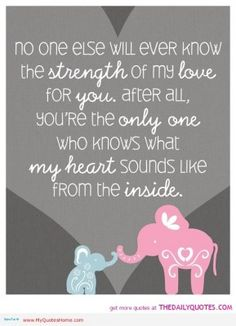 no one else will ever know the strength of my love for you   love-kids-child-daughter-son-mother-family-quotes-sayings-pics-picture ...