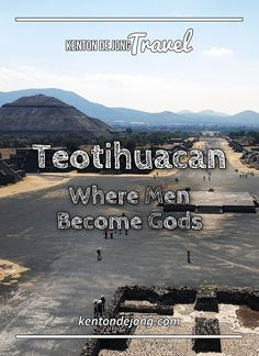 Teotihuacan: Where Men Become Gods · Kenton de Jong Travel - Forty kilometers northwest of Mexico City is Teotihuacan, one of the most important locations in Mesoamerican history. The existence of Teotihuacan...
