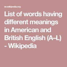 List of words having different meanings in American and British English (A–L) - Wikipedia