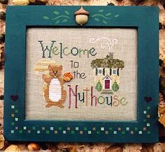 Welcome to the Nuthouse - Cross Stitch Pattern.. I Just like the saying.. maybe painted on a wood sign.