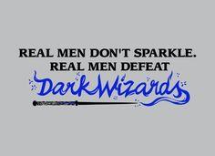 Real men don't sparkle.