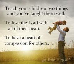 Teach your children two things and you've taught them well: To love the LORD with all their heart. To have a heart of compassion for others. The best way to teach is by example ❤️ Great Quotes, Quotes To Live By, Me Quotes, Inspirational Quotes, Child Quotes, Random Quotes, Mommy Quotes, Motivational Messages, Prayer Quotes