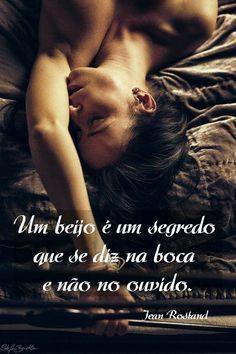 Um beijo é um segredo que se diz na boca e não no ouvido. Jean Rostand                                                                                                                                                                                 Mais