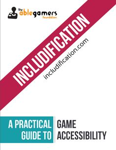 Includification: A Practical Guide to Game #Accessibility