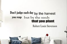 Wall Vinyl Decal Quote Sticker Home Decor Art Mural Don't judge each day by the harvest you reap but by the seeds that you plant Robert Louis Stevenson Z190 WisdomDecalHouse http://www.amazon.com/dp/B00MM7HI6I/ref=cm_sw_r_pi_dp_6VW6tb0YS3NAK