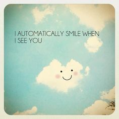 I know exactly who comes to my mind when I read this :) I smile even when I just think of you.. :)
