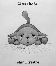 """""""It only hurts when I breathe..."""" My truth/truism & my illustration of a very sad cartoon cat. -- kitty, cat, feline, grief, pain, hurting, tears, crying, struggling, suffer, suffering, life, living, anxiety, depression, mental illness, mentally ill, torment, tormented, sad, emo, gothic, sadness, art, illustration, drawing, anime, b&w, meme, AKS Creations."""