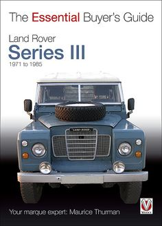 Land Rover Series III - The Essential Buyer's Guide. Your marque expert: Maurice Thurman