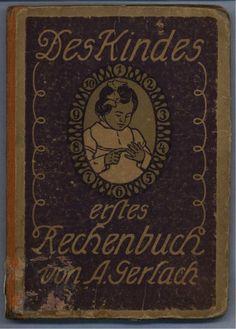 Rechenbuch  Gerlach, A.: Des Kindes erstes Rechenbuch, Leipzig: o. J.    Arithmetic book.  Es ist keine kommerzielle Nutzung des Bildes erlaubt. But feel free to repin it!