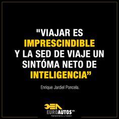 """""""Viajar es imprescindible y la sed de viaje un síntoma neto de inteligencia""""  Enrique Jardiel Poncela. #Quote #Frase #EuroautosRenault"""