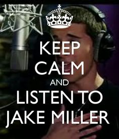 Keep calm and listen to jake miller