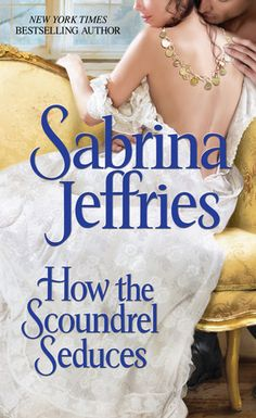 How the Scoundrel Seduces  by Sabrina Jeffries  Series: The Duke's Men #3  Also in this series: What the Duke Desires, When the Rogue Return...