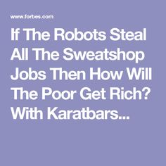 If The Robots Steal All The Sweatshop Jobs Then How Will The Poor Get Rich? With Karatbars...