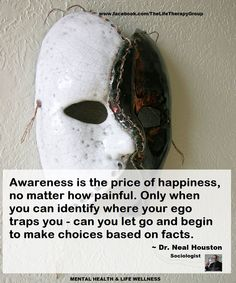 AWARENESS IS THE PRICE OF HAPPINESS ~ Dr. Neal Houston, Sociologist (Mental Health & Life Wellness) EDUCATION & AWARENESS www.facebook.com/TheLifeTherapyGroup