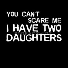 You Can t Scare Me I Have Two Daughter T Shirts Women's Scoop-Neck T-Shirt ✓ Unlimited options to combine colours, sizes & styles ✓ Discover T-Shirts by international designers now! Daughter Quotes Funny, Love You Daughter Quotes, Mother Daughter Quotes, Mommy Quotes, Funny Mom Quotes, Son Quotes, Mother Quotes, Quotes For Kids, Girl Quotes